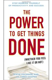 The Power To Get Things Done: (whether You Feel Like It Or No