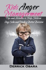Kids Anger Managerment: Tips And Activities To Help Children Stay Calm And Make A Better Decision