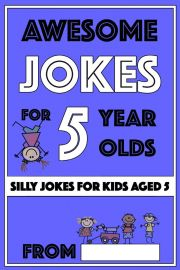 Awesome Jokes For 5 Year Olds: Silly Jokes For Kids Aged 5 (Jokes For Kids 5-9)